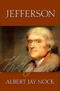 Cover of the 2009 print of Jefferson by Albert Jay Nock, Ludwig von Mises Institute. This image is used here via a Creative Commons Attribution LIcense courtesy of the Ludwig von Mises Institute.